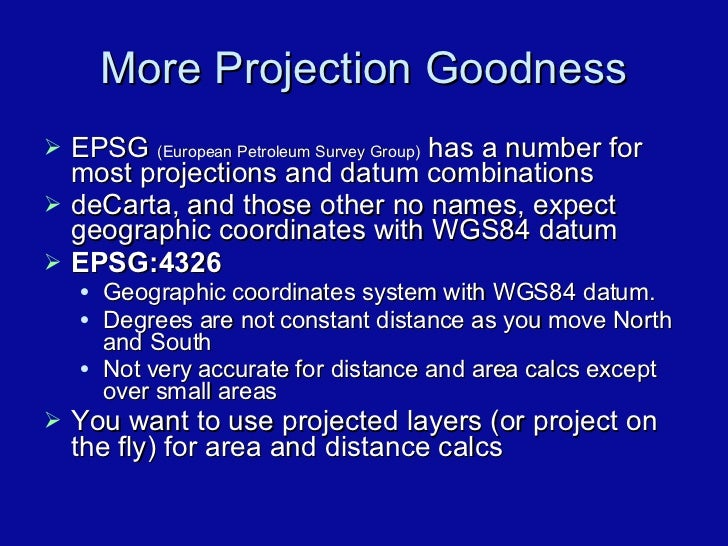 More Projection Goodness <ul><li>EPSG  (European Petroleum Survey Group)  has a number for most projections and datum comb...
