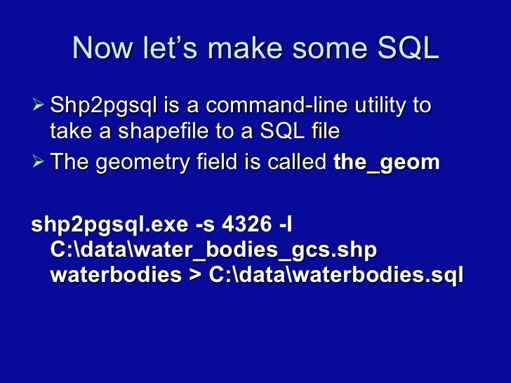 Now let's make some SQL <ul><li>Shp2pgsql is a command-line utility to take a shapefile to a SQL file </li></ul><ul><li>Th...