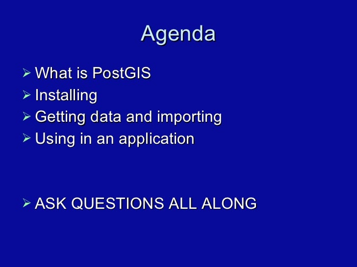 Agenda <ul><li>What is PostGIS </li></ul><ul><li>Installing </li></ul><ul><li>Getting data and importing </li></ul><ul><li...