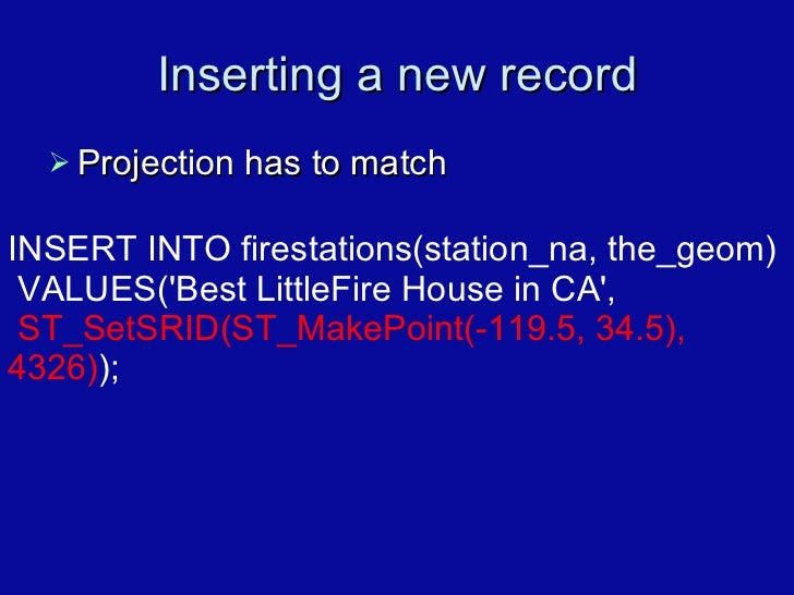 Inserting a new record <ul><li>Projection has to match </li></ul>INSERT INTO firestations(station_na, the_geom) VALUES('Be...