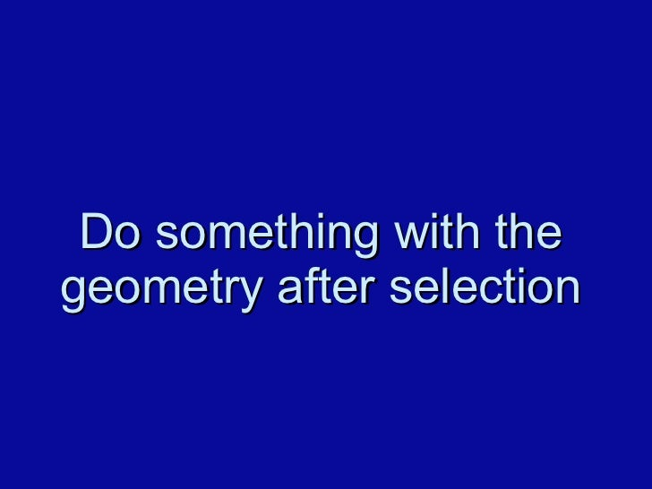 Do something with the geometry after selection