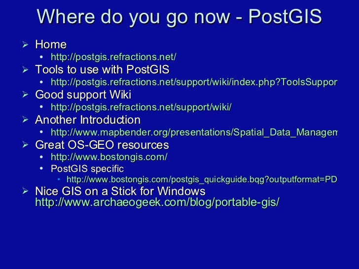 Where do you go now - PostGIS <ul><li>Home </li></ul><ul><ul><li>http://postgis.refractions.net/ </li></ul></ul><ul><li>To...
