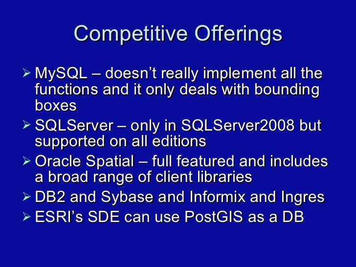Competitive Offerings <ul><li>MySQL – doesn't really implement all the functions and it only deals with bounding boxes </l...