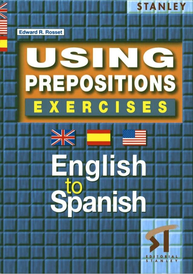 USING PREPOSITIONS E X E R C I S E B O O K by Edward R. Rosset Editorial Stanley