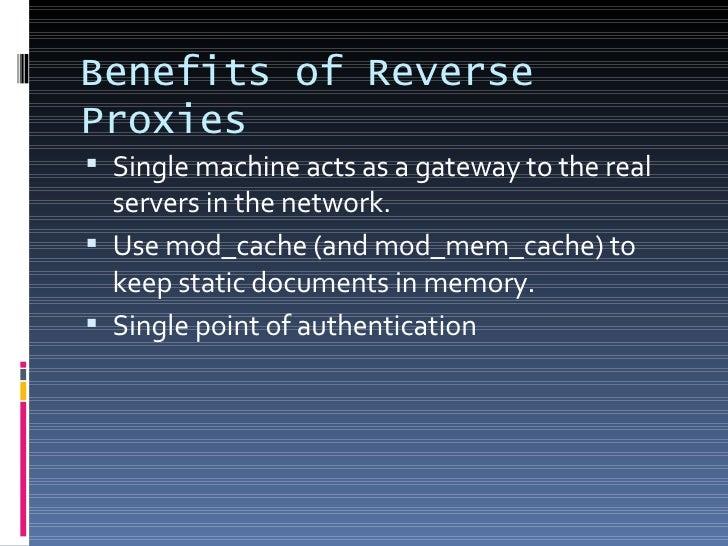 Benefits of Reverse Proxies <ul><li>Single machine acts as a gateway to the real servers in the network. </li></ul><ul><li...