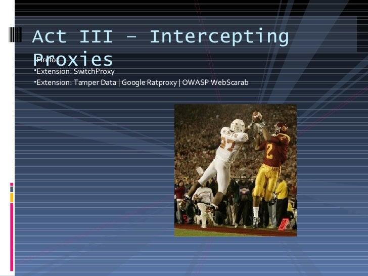 <ul><li>Firefox </li></ul><ul><li>Extension: SwitchProxy </li></ul><ul><li>Extension: Tamper Data   Google Ratproxy   OWAS...