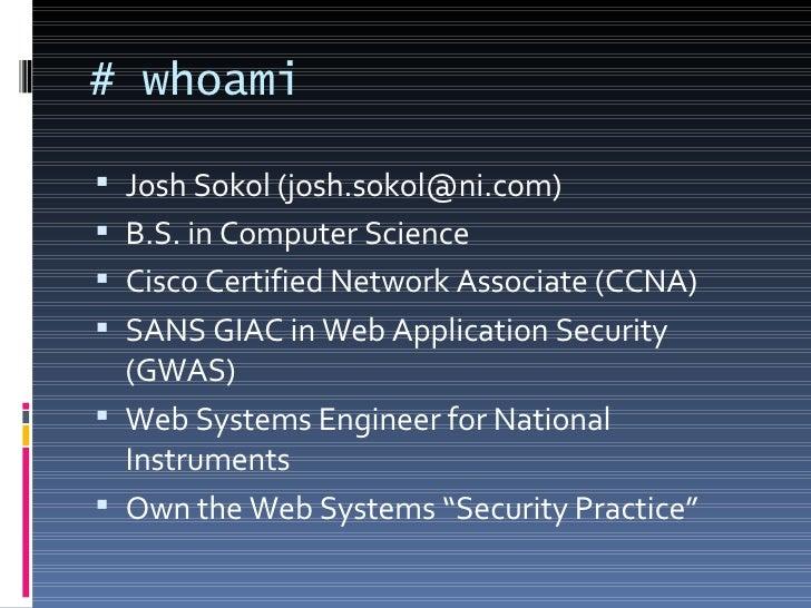 # whoami <ul><li>Josh Sokol (josh.sokol@ni.com) </li></ul><ul><li>B.S. in Computer Science </li></ul><ul><li>Cisco Certifi...