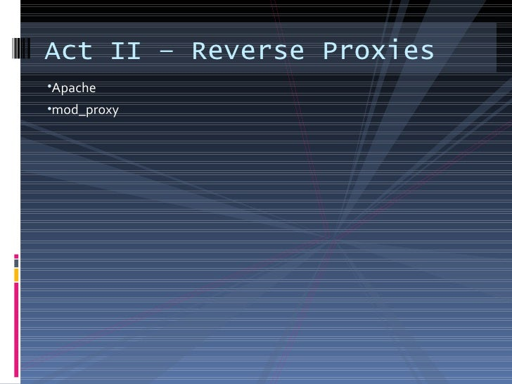 <ul><li>Apache </li></ul><ul><li>mod_proxy </li></ul>Act II – Reverse Proxies