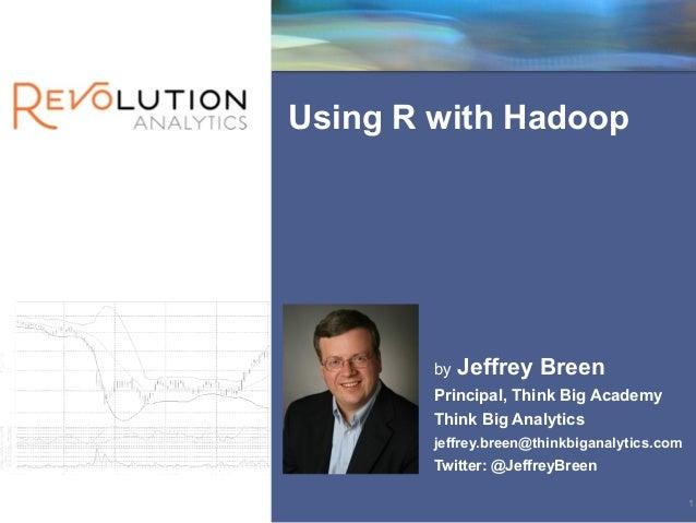 Revolution ConfidentialUsing R with Hadoop        by   Jeffrey Breen        Principal, Think Big Academy        Think Big...