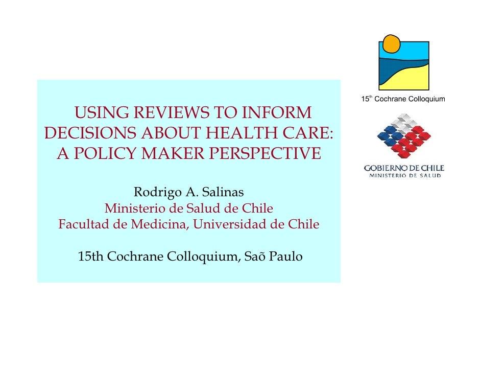 USING REVIEWS TO INFORM DECISIONS ABOUT HEALTH CARE:  A POLICY MAKER PERSPECTIVE               Rodrigo A. Salinas         ...