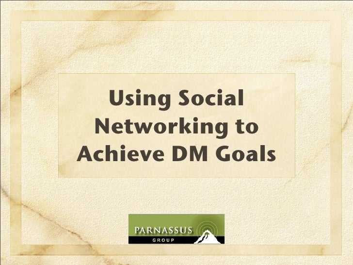 Using Social  Networking to Achieve DM Goals