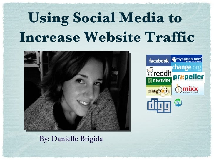 Using Social Media to  Increase Website Traffi c By: Danielle Brigida