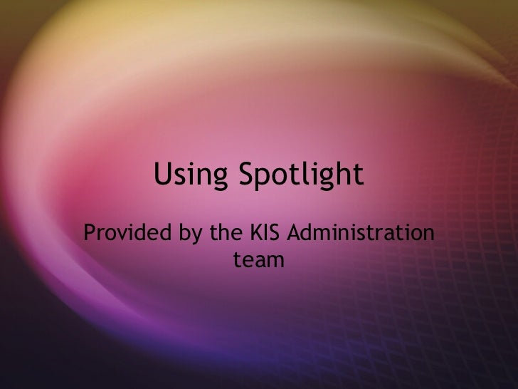 Using Spotlight Provided by the KIS Administration team