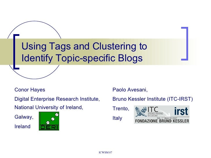 Using Tags and Clustering to Identify Topic-specific Blogs Conor Hayes Digital Enterprise Research Institute, National Uni...