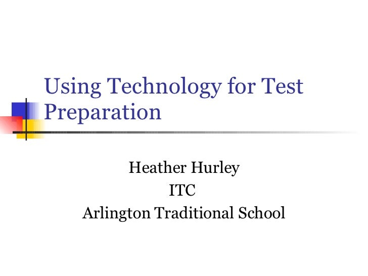 Using Technology for Test Preparation  Heather Hurley ITC  Arlington Traditional School