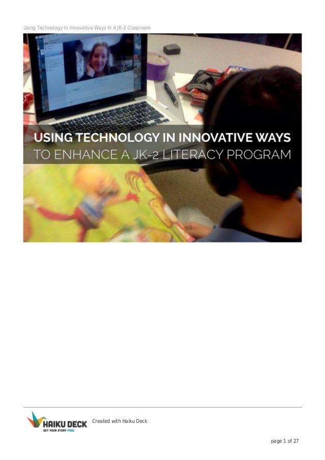 Using Technology In Innovative Ways In A JK-2 Classroom  Created with Haiku Deck  page 1 of 27