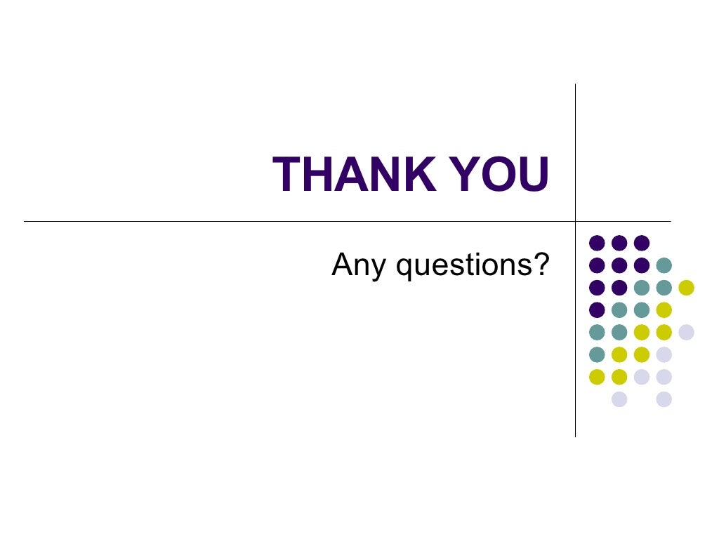 Thank you any questions powerpoint