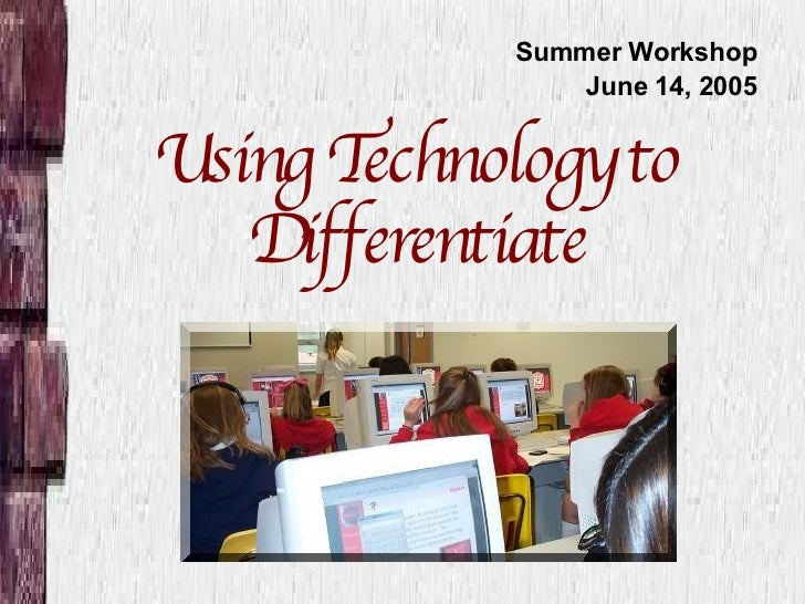 Using Technology to Differentiate Summer Workshop June 14, 2005