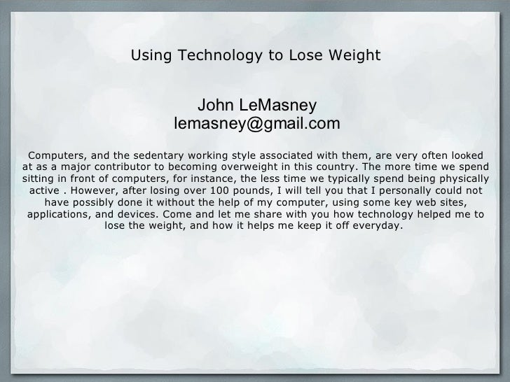 Using Technology to Lose Weight Computers, and the sedentary working style associated with them, are very often lo ok ed a...