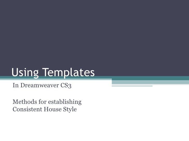 Using Templates In Dreamweaver CS3 Methods for establishing Consistent House Style