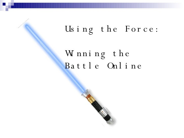 Using the Force:  Winning the Battle Online