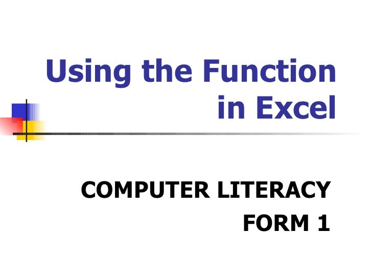 Using the Function  in Excel COMPUTER LITERACY FORM 1