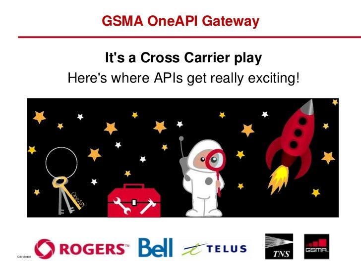 GSMA OneAPI Gateway                     Its a Cross Carrier play               Heres where APIs get really exciting!Confid...