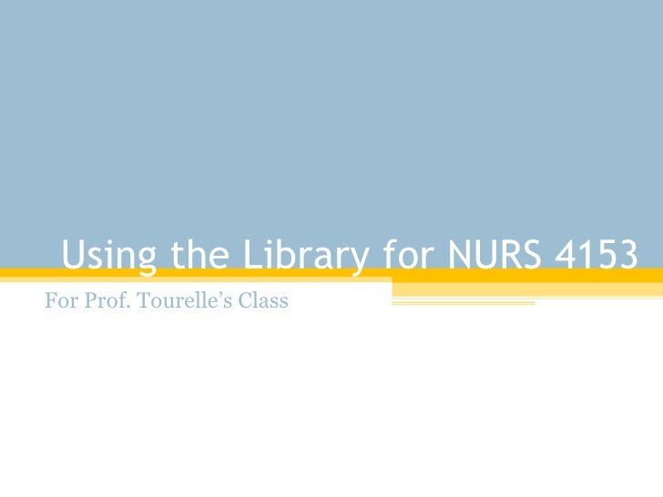Using the Library for NURS 4153 For Prof. Tourelle's Class