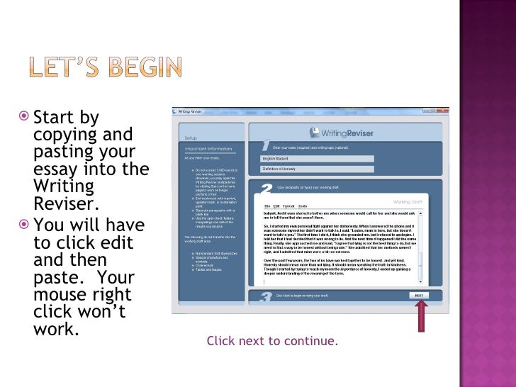 <ul><li>Start by copying and pasting your essay into the Writing Reviser. </li></ul><ul><li>You will have to click edit an...