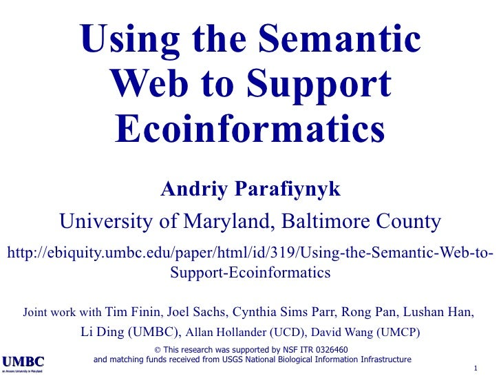 Using the Semantic Web to Support Ecoinformatics Andriy Parafiynyk University of Maryland, Baltimore County http://ebiquit...