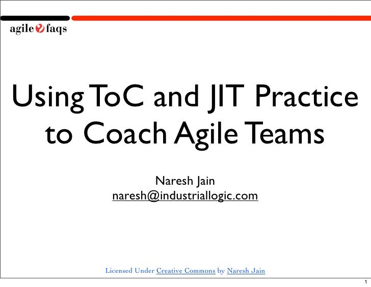 Using ToC and JIT Practice   to Coach Agile Teams                 Naresh Jain          naresh@industriallogic.com         ...