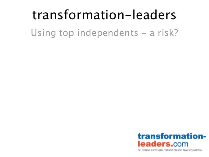 transformation-leadersUsing top independents - a risk?
