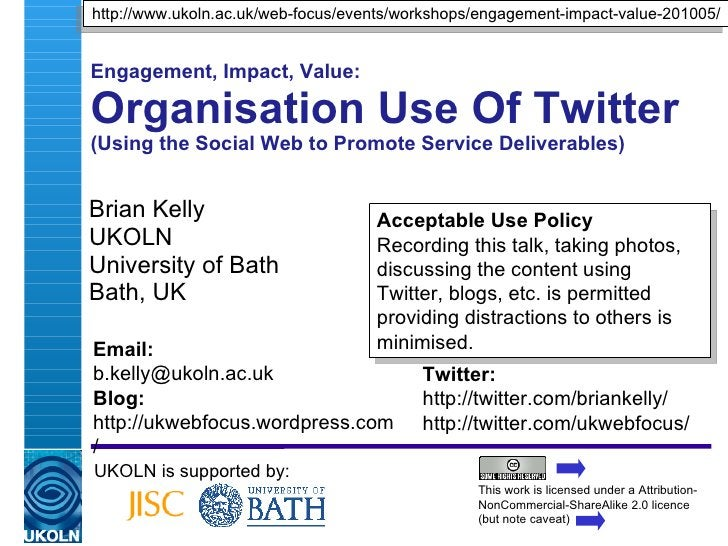 Engagement, Impact, Value: Organisational Use Of Twitter (Using the Social Web to Promote Service Deliverables) Brian Kell...