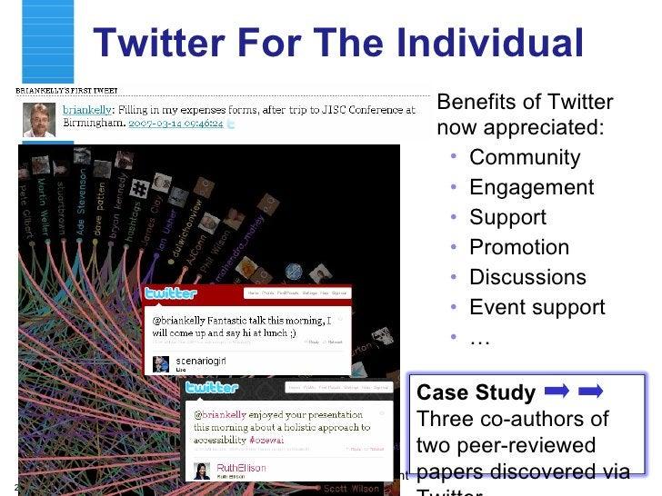 Twitter For The Individual <ul><li>Benefits of Twitter now appreciated: </li></ul><ul><ul><li>Community </li></ul></ul><ul...