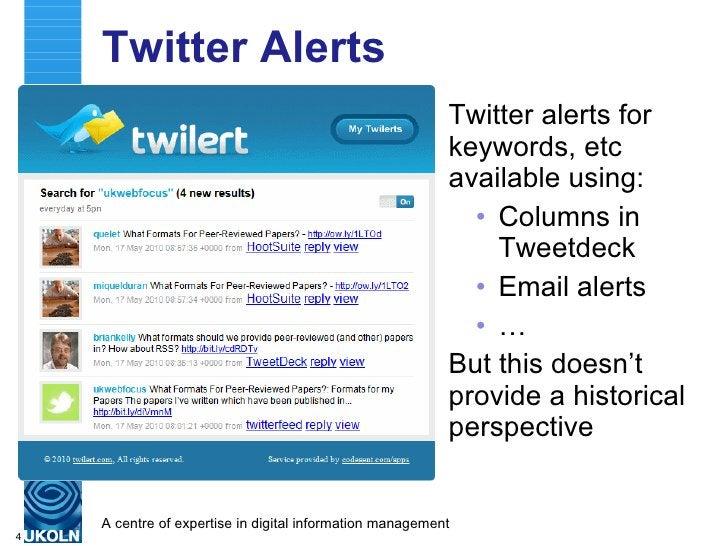 Twitter Alerts <ul><li>Twitter alerts for keywords, etc available using: </li></ul><ul><ul><li>Columns in Tweetdeck </li><...