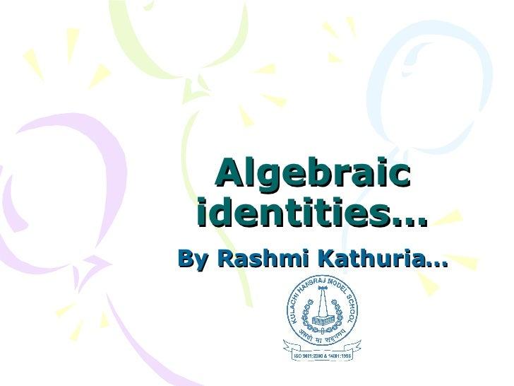 Algebraic identities… By Rashmi Kathuria…