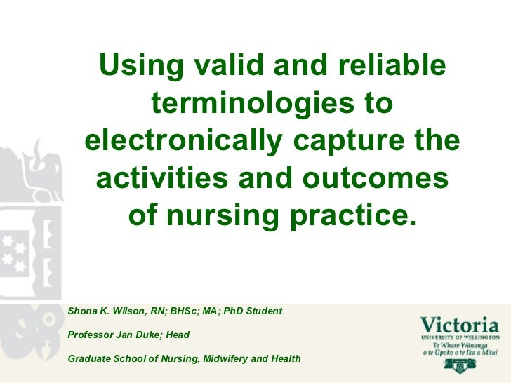 Using valid and reliable terminologies to electronically capture the activities and outcomes of nursing practice. Shona K....