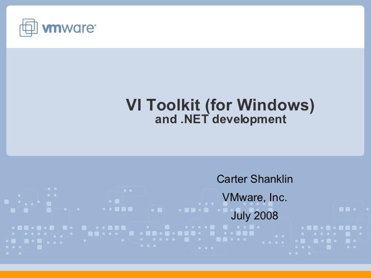 VI Toolkit (for Windows) and .NET development Carter Shanklin VMware, Inc. July 2008