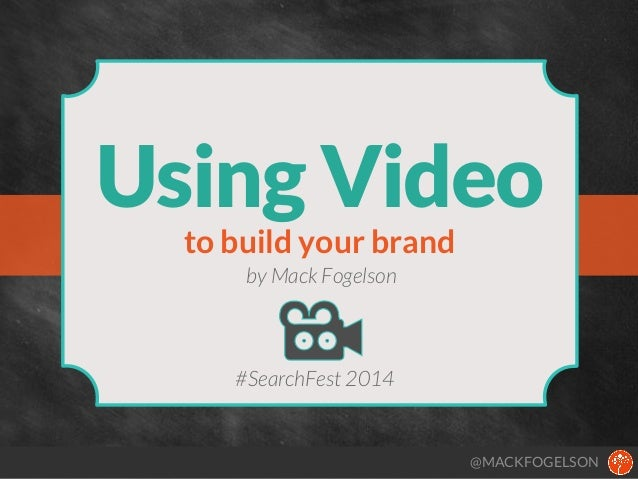 Using Video to build your brand by Mack Fogelson  #SearchFest 2014  @MACKFOGELSON