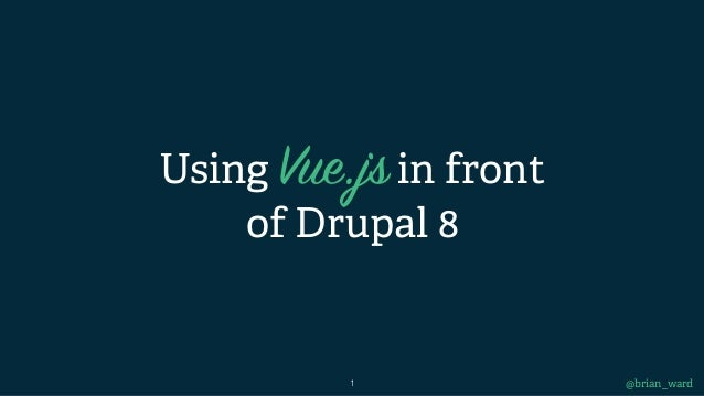 Using Vue.jsin front of Drupal 8 @brian_ward1