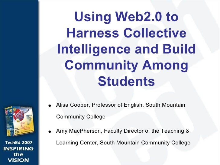Using Web2.0 to Harness Collective Intelligence and Build Community Among Students <ul><li>Alisa Cooper, Professor of Engl...