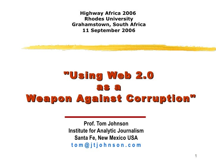 """Using Web 2.0  as a  Weapon Against Corruption"" Prof. Tom Johnson Institute for Analytic Journalism Santa Fe, N..."
