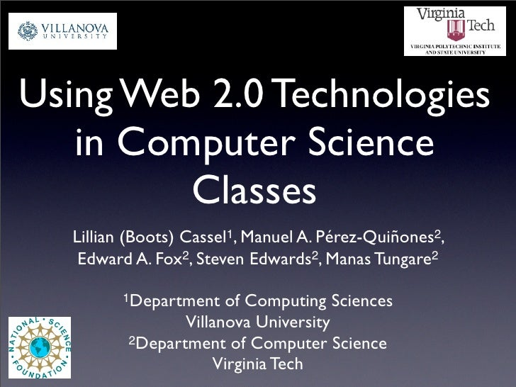 Using Web 2.0 Technologies    in Computer Science          Classes   Lillian (Boots) Cassel1, Manuel A. Pérez-Quiñones2,  ...