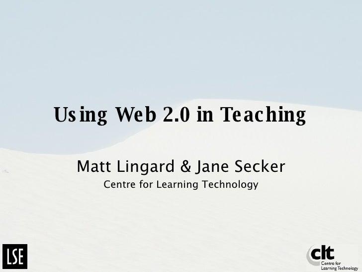 Using Web 2.0 in Teaching Matt Lingard & Jane Secker Centre for Learning Technology
