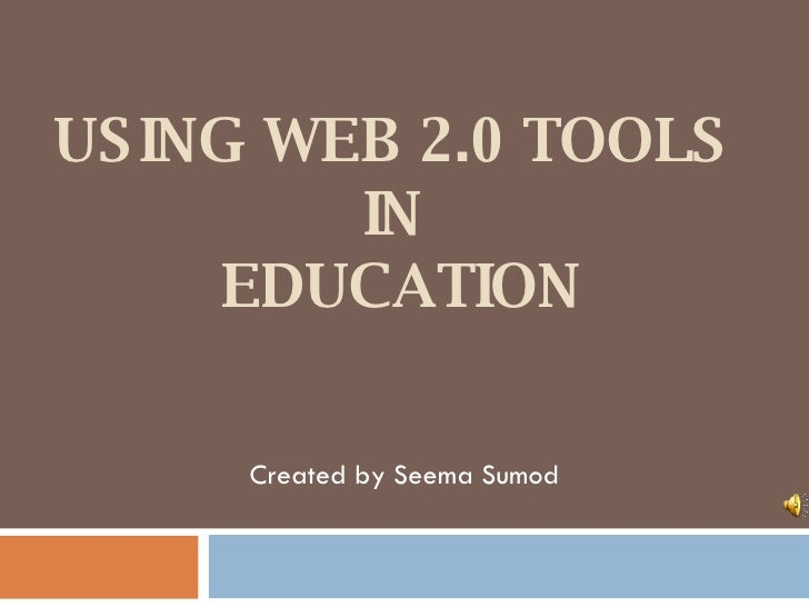 USING WEB 2.0 TOOLS  IN  EDUCATION Created by Seema Sumod