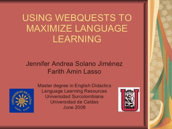 USING WEBQUESTS TO MAXIMIZE LANGUAGE LEARNING Jennifer Andrea Solano Jiménez Farith Amin Lasso Master degree in English Di...