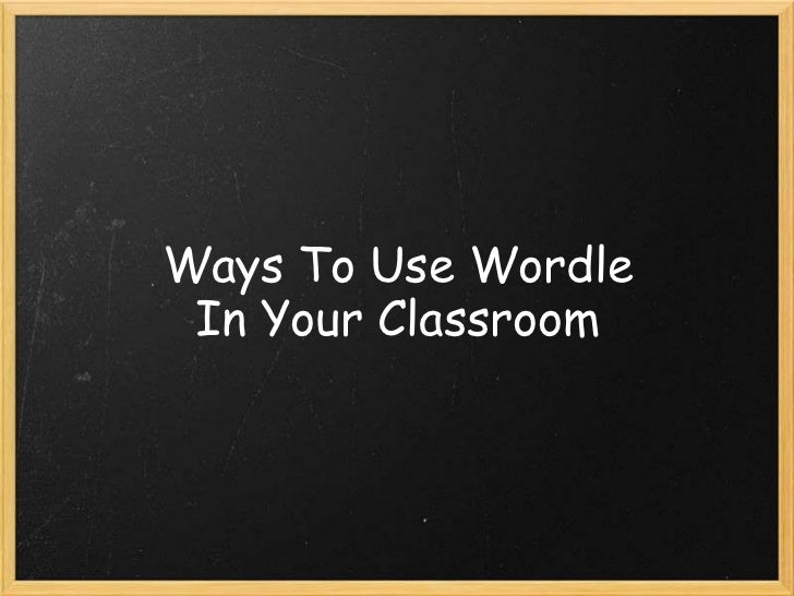 Ways To Use Wordle In Your Classroom