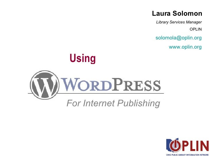 Using For Internet Publishing Laura Solomon Library Services Manager OPLIN [email_address] www.oplin.org