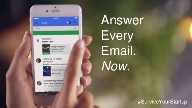 Answer Every Email. Now. #SurviveYourStartup
