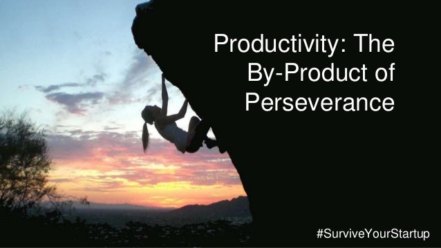 #decisivness Make Decisions. Move Productivity: The By-Product of Perseverance #SurviveYourStartup
